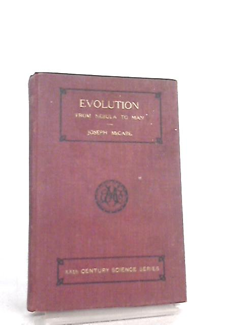 Evolution, From Nebula to Man by Joseph McCabe