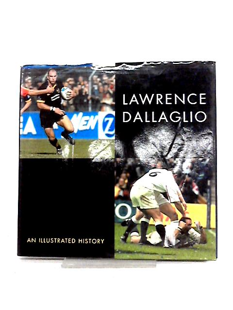 Lawrence Dallaglio: An Illustrated History by Lawrence Dallaglio