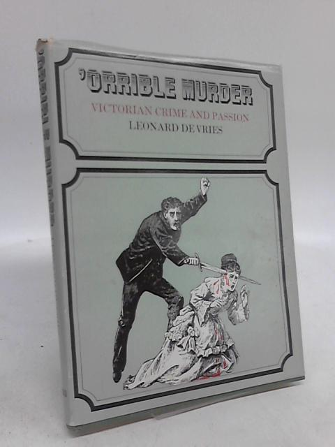 'Orrible Murder: Victorian Crime and Passion by Leonard De Vries