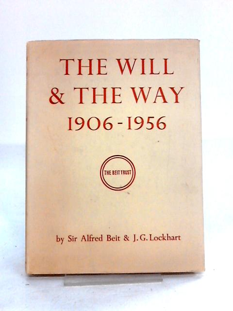 The Will and The Way 1906- 1956 by Beit and Lockhart