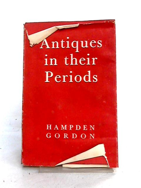 Antiques in Their Periods by Hampden Gordon