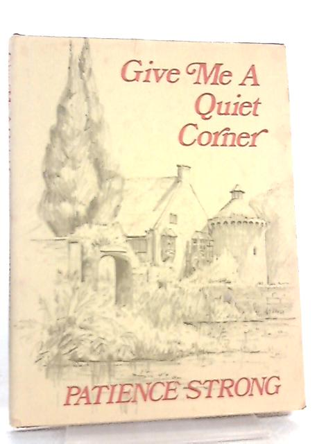 Give Me a Quiet Corner by Patience Strong