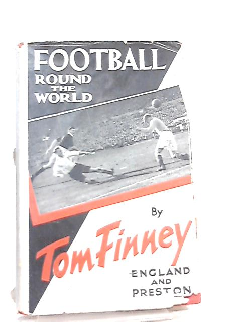Football Round the World by Tom Finney