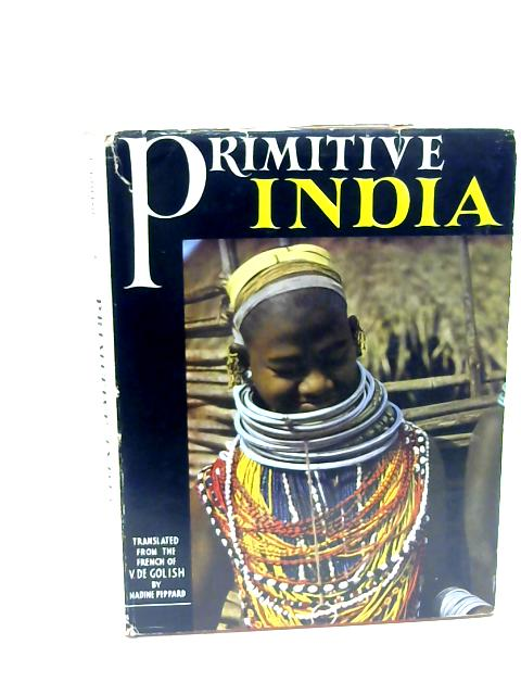 "Primitive India: Expedition ""Tortoise"",1950-1952,Africa-Middle East-India by Golish, Vitold de"