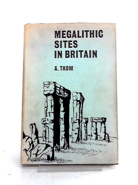 Megalithic Sites in Britain by A. Thom