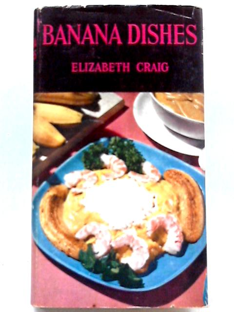 Banana Dishes - How to Make Them by Elizabeth Craig