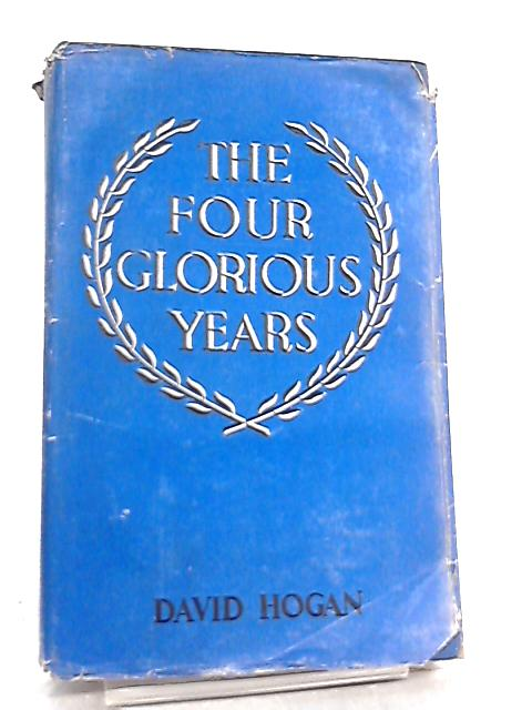 The Four Glorious Years by David Hogan