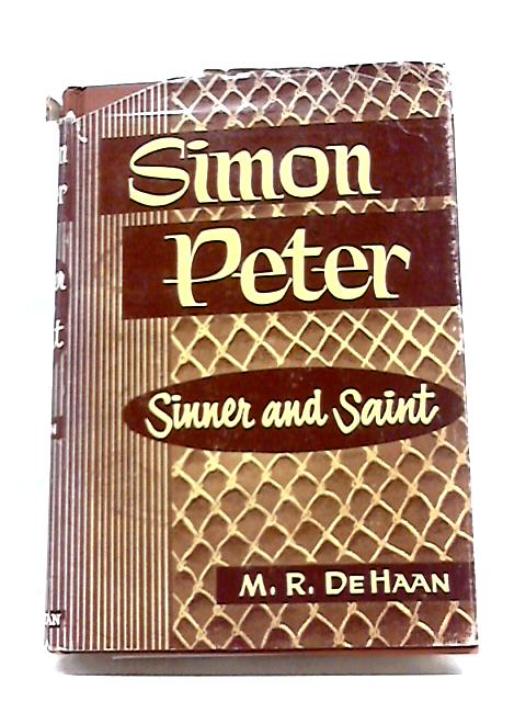 Simon Peter, Sinner and Saint by M. R. DeHaan