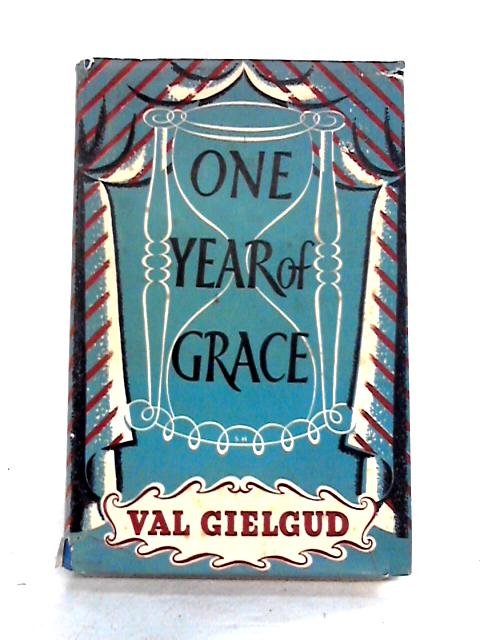 One Year of Grace: A Fragment of Autobiography by Val Gielgud