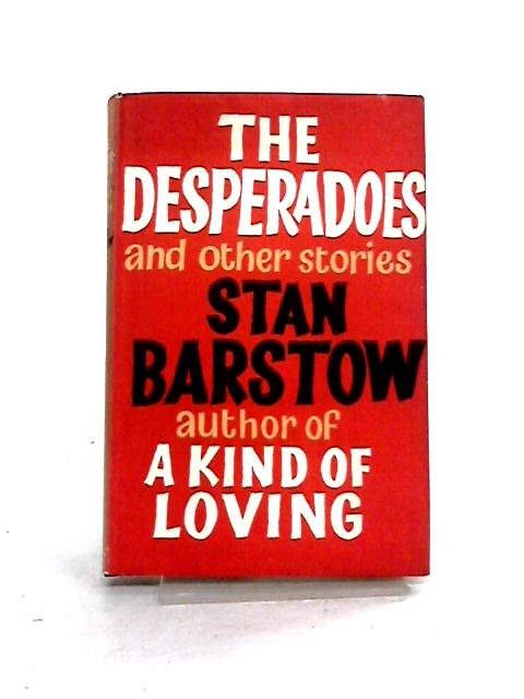 The Desperadoes: and Other Stories by Stan Barstow