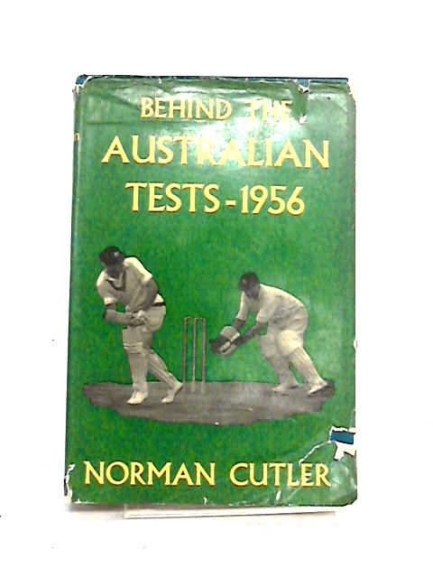 Behind the Australian Tests 1956 by Norman Cutler