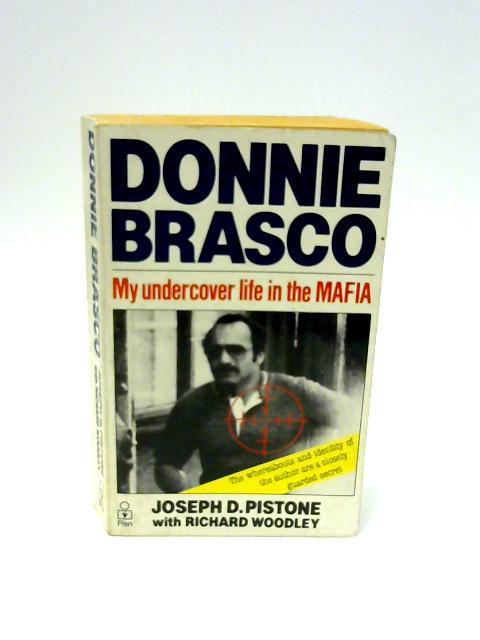 Donnie Brasco: My Undercover Life In The Mafia by Brasco, Donnie