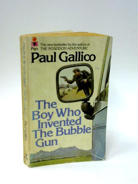 Boy Who Invented the Bubble Gun: An Odyssey of Innocence by Gallico, Paul