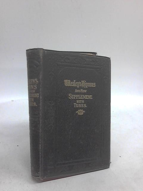 A Collection of Hymns for the use of the People called Methodists. By the Rev. John Wesley ... With a new supplement. Edition with tunes. by John Wesley