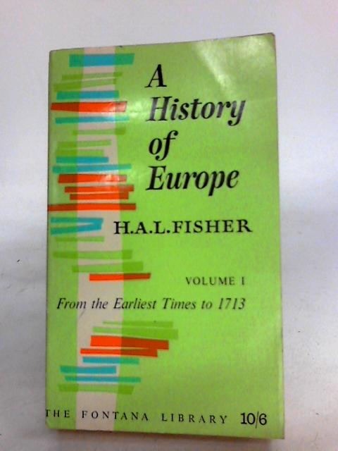 A History of Europe Volume I , from Earliest Times to 1713 by Fisher, H.