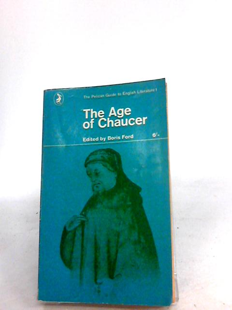 The Age of Chaucer Volume I Of the Pelican Guide to English Literature by Ford, B