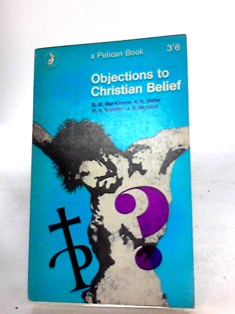 Objections to Christian Belief. by James Stanley Bezzant