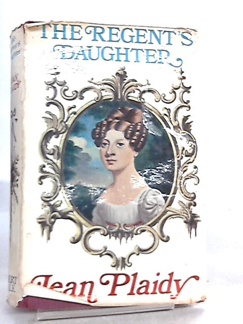 The Regent's Daughter by Jean Plaidy