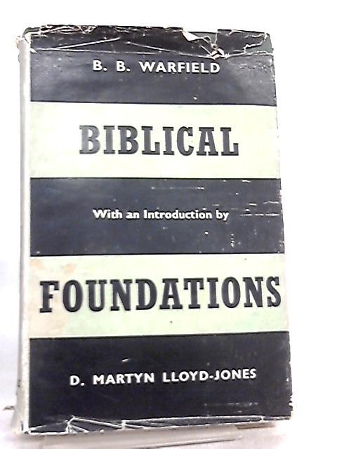 Biblical Foundations by B. B. Warfield