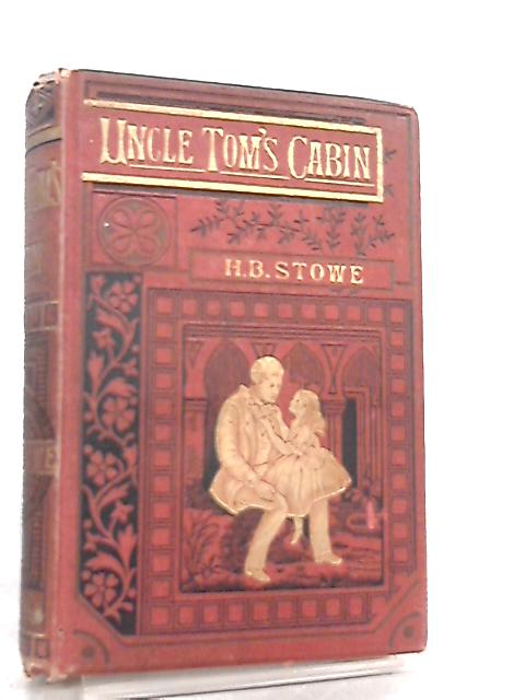 Uncle Tom's Cabin, A Tale of Life Among the Lowly by Harriet Beecher Stowe