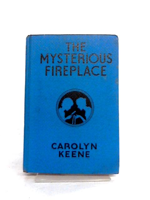 The Mysterious Fireplace by Carolyn Keene