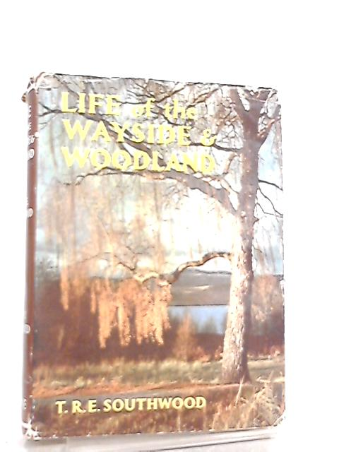 Life of the Wayside & Woodland by T. R. E. Southwood