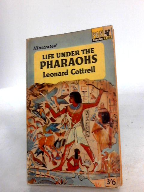 Life Under the Pharoahs By Cottrell, Leonard