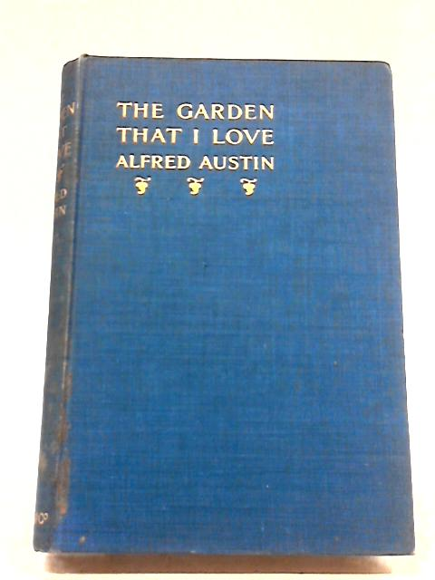 The Garden That I Love by Alfred Austin