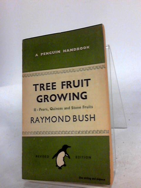 Tree Fruit Growing (Volume 2) Pears, Quinces and Stone Fruits by Bush, R.