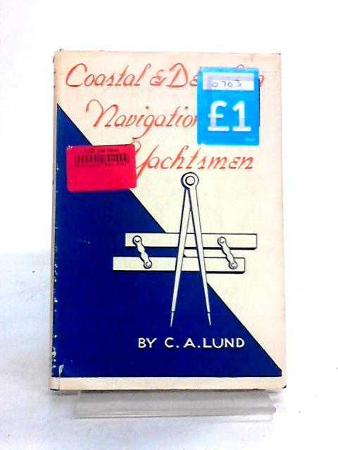 Coastal and Deep Sea Navigation for Yachtsmen by C.A. Lund