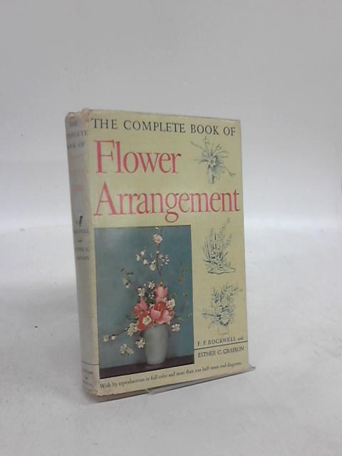 The Complete Book of Flower Arrangement. by F. F. Rockwell