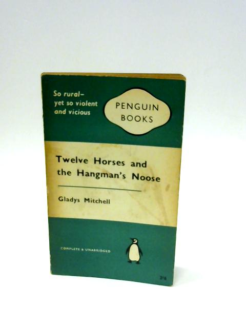 Twelve Horses an the Hangman's Noose by Mitchell, Gladys