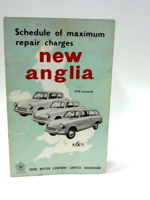 New Anglia: Schedule Of Maximum Repair Charges 1959 Onwards by Unknown