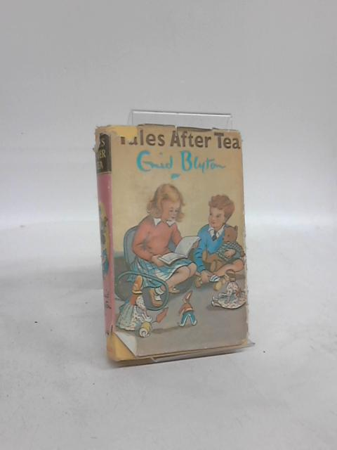 Tales After Tea by Enid Blyton
