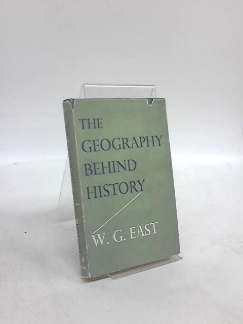 The Geography Behind History by Gordon East