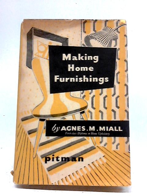 Making Home Furnishings Second Edition Reset in New Format By Agnes M. Miall
