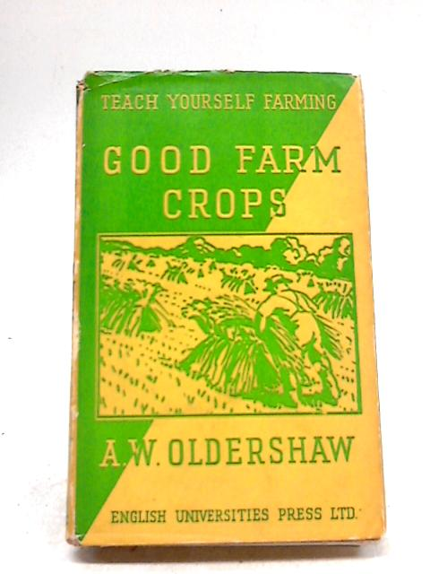 Good Farm Crops by A. W. Oldershaw