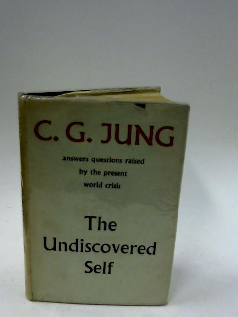 The Undiscovered Self: Answers to Questions Raised by the Present World Crisis by Jung, C. G.