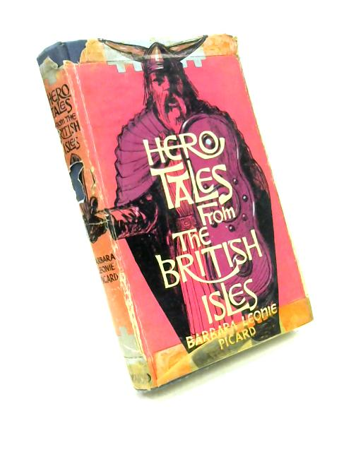 Hero-Tales from the British Isles by Barbara Leonie Picard