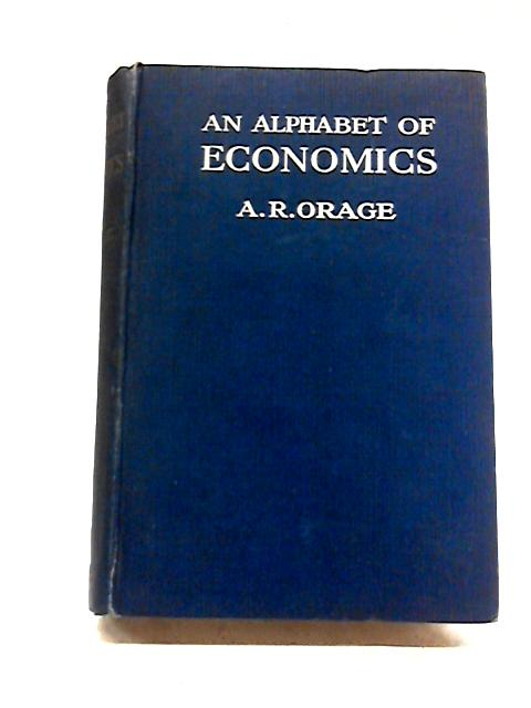 An Alphabet of Economics by A.R. Orage