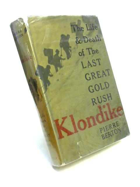 Klondike: The Life and Death of the Last Great Gold Rush by Pierre Berton