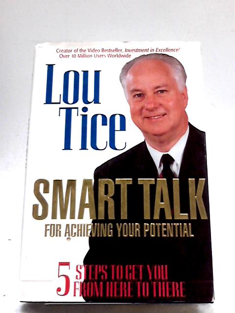 Smart Talk for Achieving Your Potential: 5 Steps to Get You from Here to There By Lou Tice
