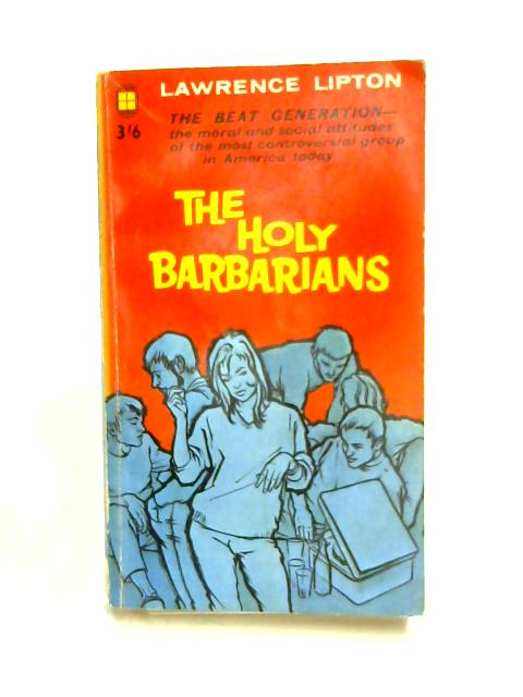 The Holy Barbarians by Lawrence Lipton