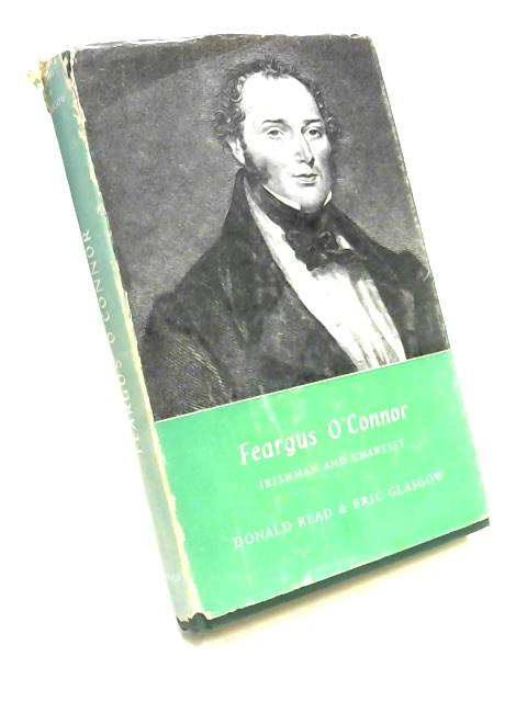 Feargus O'Connor: Irishman and Chartist by Read & Glasgow