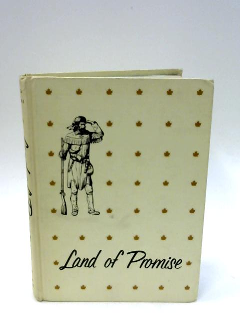 Land of promise: The story of early Canada (The Canadian heritage series) By Field, John L