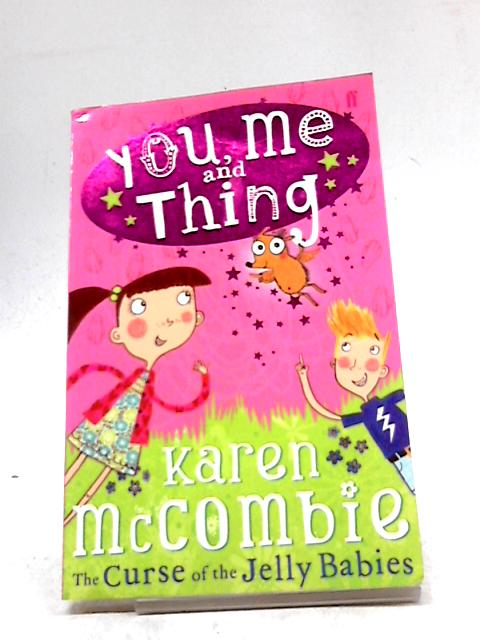 The Curse of the Jelly Babies (You Me & Thing - book 1) by Karen McCombie