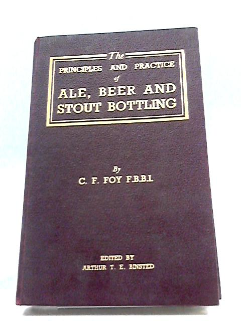 Principles And Practice of Ale Beer And Stout Bottling by C F Foy