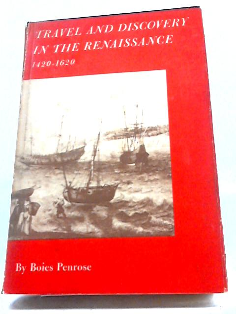 Travel And Discovery In The Renaissance, 1420-1620. by Boies Penrose