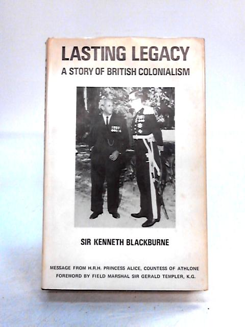 Lasting Legacy: A Story of British Colonialism by Kenneth Blackburne