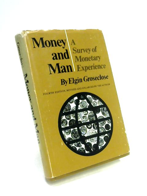 Money and Man: A Survey of Monetary Experience by E. Groseclose